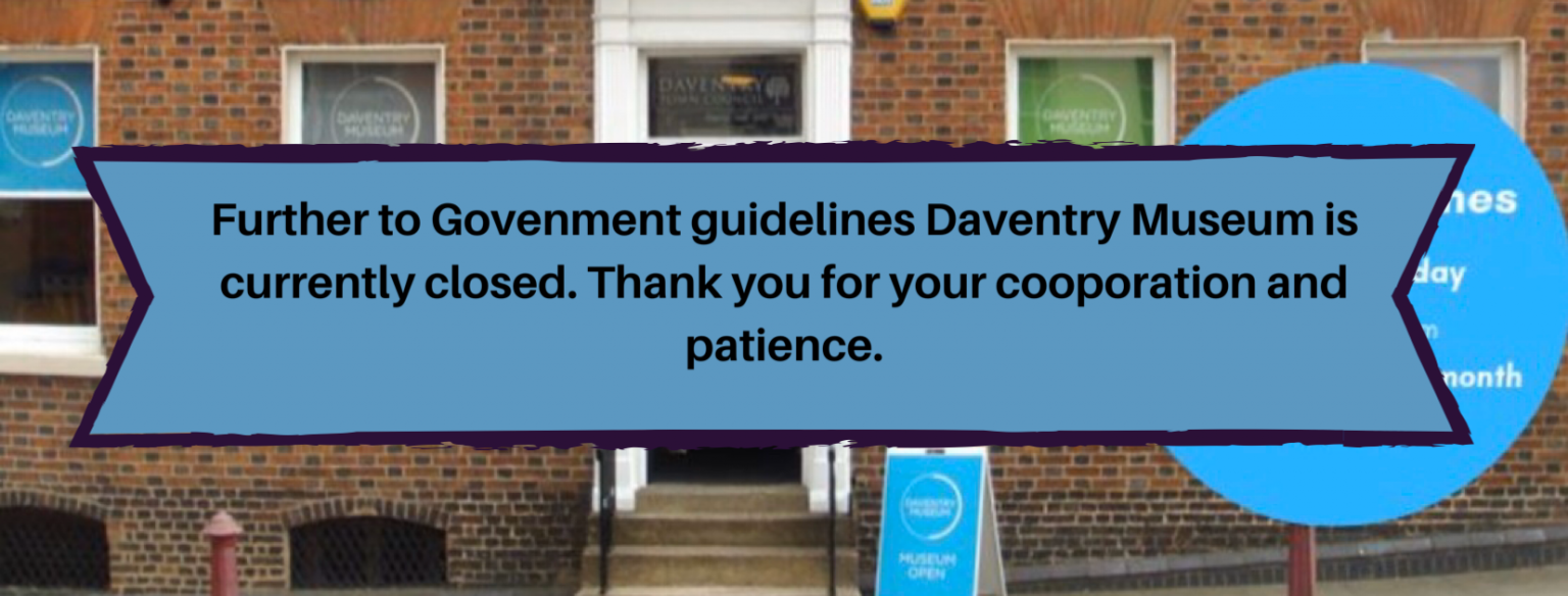 Image with text - Further to Government guidelines Daventry Museum is currently closed. Thank you for your cooperation and patience.